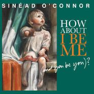 Sinéad O'Connor, How About I Be Me (And You Be You)? (CD)