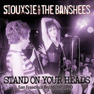 Siouxsie & The Banshees, Stand On Your Heads: San Francisco Broadcast 1980 [Import] (CD)