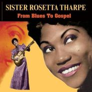 Sister Rosetta Tharpe, From Blues To Gospel (CD)