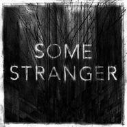 """Some Stranger, Some Stranger (12"""")"""