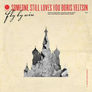 Someone Still Loves You Boris Yeltsin, Fly By Wire (LP)