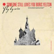 Someone Still Loves You Boris Yeltsin, Fly By Wire (CD)