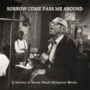 Various Artists, Sorrow Come Pass Me Around: A Survey of Rural Black Religious Music (CD)