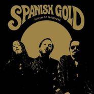 Spanish Gold, South Of Nowhere [180 Gram Vinyl] (LP)