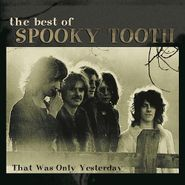 Spooky Tooth, That Was Only Yesterday: The Best of Spooky Tooth (CD)