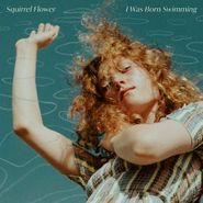 Squirrel Flower, I Was Born Swimming (CD)