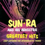 Sun Ra And His Arkestra, Greatest Hits: Easy Listening For Intergalactic Travel (CD)