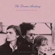 The Dream Academy, The Morning Lasted All Day: A Retrospective (CD)