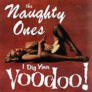 The Naughty Ones, I Dig Your Voodoo (CD)