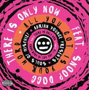 "Souls Of Mischief, There Is Only Now / All You Got I Your Word (7"")"