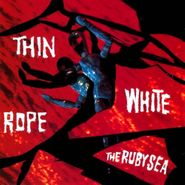 Thin White Rope, The Ruby Sea (CD)