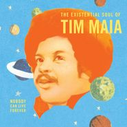 Tim Maia, Nobody Can Live Forever - The Existential Soul Of Tim Maia (CD)