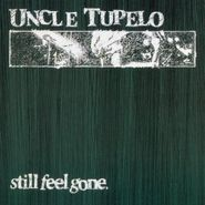 Uncle Tupelo, Still Feel Gone [Record Store Day 180 Gram Vinyl] (LP)