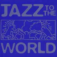 Various Artists, Jazz To The World (CD)