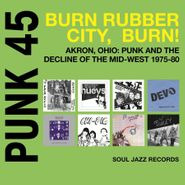 Various Artists, Soul Jazz Records Presents Punk 45: Burn, Rubber City, Burn - Akron, Ohio: Punk and the Decline of the Mid-West 1975-80 (LP)