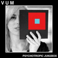 VUM, Psychotropic Jukebox (LP)
