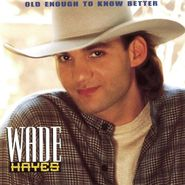 Wade Hayes, Old Enough To Know Better (CD)