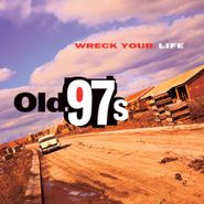 Old 97's, Wreck Your Life (LP)