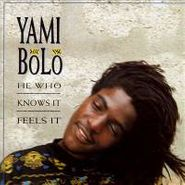 Yami Bolo, He Who Knows It, Feels It (CD)