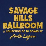 Youth Lagoon, Savage Hills Ballroom (CD)