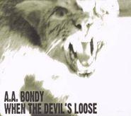 A.A. Bondy, When The Devil's Loose (CD)
