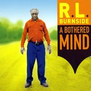 R.L. Burnside, A Bothered Mind (CD)