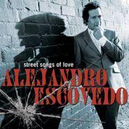 Alejandro Escovedo, Street Songs Of Love (CD)