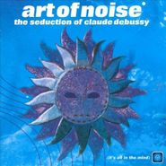 Art Of Noise, The Seduction of Claude Debussy (CD)
