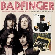 Badfinger, Badfinger / Wish You Were Here / In Concert At The BBC 1972-1973 [Import] (CD)