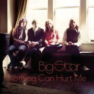 Big Star, Nothing Can Hurt Me (CD)