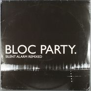 Bloc Party, Silent Alarm Remixed (LP)