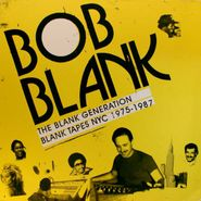 Bob Blank, The Blank Generation: Blank Tapes NYC 1975-1987 [Import] (LP)