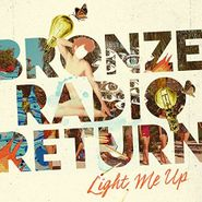 Bronze Radio Return, Light Me Up (CD)