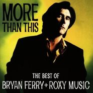 Bryan Ferry, More Than This: The Best Of Bryan Ferry + Roxy Music (CD)
