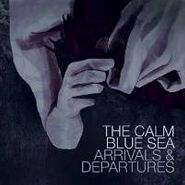 The Calm Blue Sea, Arrivals & Departures (CD)