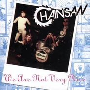 Chainsaw, We Are Not Very Nice (CD)