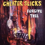 Cheater Slicks, Forgive Thee (CD)