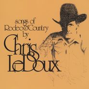 Chris LeDoux, Songs Of Rodeo And Country / Life As A Rodeo Man (CD)