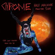Chrome, Half Machine From The Sun: The Lost Tracks '79 - '80 (CD)
