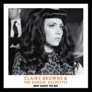 Clairy Browne & The Bangin' Rackettes, Baby Caught The Bus (CD)