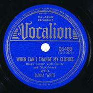 Bukka White, When Can I Change My Clothes / High Fever Blues