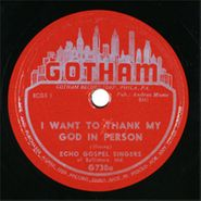 The Echo Gospel Singers, I Want To Thank My God In Person / This Is Like Heaven To Me