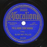 Blind Boy Fuller, I'm A Good Stem Winder / Meat Shakin' Woman