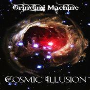 Grinding Machine, Cosmic Illusion