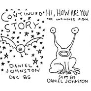 Daniel Johnston, Continued Story / Hi, How Are You (CD)