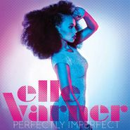Elle Varner, Perfectly Imperfect (CD)
