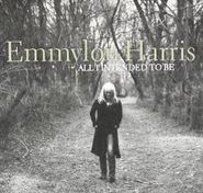 Emmylou Harris, All I Intended To Be (CD)