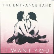 "The Entrance Band, I Want You (7"")"