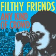 "Filthy Friends, Any Kind Of Crowd [Record Store Day] (7"")"