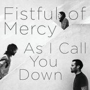 Fistful of Mercy, As I Call You Down (CD)